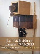 la instalacion en españa, 1970-2000-monica sanchez-9788420683874