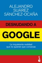 desnudando a google-alejandro suarez sanchez-ocaña-9788423416974