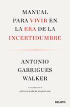 manual para vivir en la era de la incertidumbre-antonio garrigues walker-9788423429974