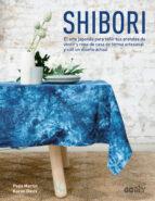 shibori: el arte japones para teñir tus prendas de vestir y ropa de casa de forma artesanal y con un diseño actual-pepa martin-karen davis-9788425228674