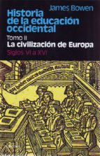 historia de la educacion occidental (t.ii):la civilizacion de eur opa (ss. vi a xvi) james bowen 9788425410574