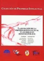 El libro de La duracion de la propiedad intelectual y las obras en dominio pu blico autor CARLOS (DIR.) ROGEL VIDE PDF!