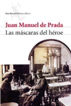 las mascaras del heroe-juan manuel de prada-9788432212574
