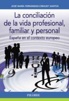 la conciliacion de la vida profesional, familiar y personal: españa en el contexto europeo jose mª fernandez crehuet santos 9788436835274