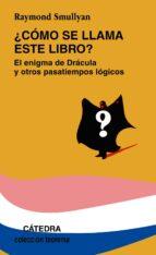 ¿como se llama este libro?. el enigma de dracula y otros pasatiem pos logicos (9ª ed.)-raymond smullyan-9788437602974