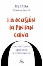 El libro de La ocasión la pintan calva. 300 historias de dichos y expresiones autor VV.AA. TXT!