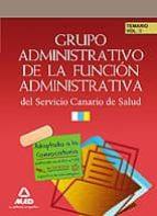 GRUPO ADMINISTRATIVO DE LA FUNCION ADMINISTRATIVA DEL SERVICIO CA NARIO DE SALUD: TEMARIO VOLUMEN II