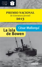 la isla de bowen (premio edebe) (premio nacional literatura infantil y juvenil 2013)-cesar mallorqui-9788468304274