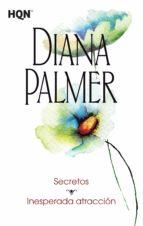 secretos / inesperada atraccion diana palmer 9788468766874