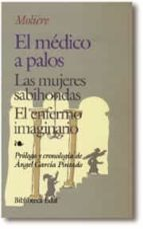 el medico a palos ; las mujeres sabihondas ; el enfermo imaginari o (3ª ed.) 9788471666574
