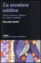 la aventura estetica: wilde, swinburne y whistler, tres vidas de escandalo-william gaunt-9788475065274
