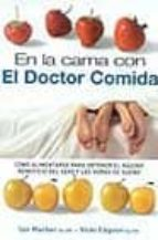 en la cama con el doctor comida: como alimentarse para obtener el maximo benficio del sexo y las horas de sueño ian marber vicki edgson 9788475562674