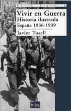 vivir en guerra. historia ilustrada: españa 1936-1939-javier tusell gomez-9788477371274