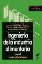 ingenieria de la industria alimentaria, vol. i: conceptos basicos 9788477386674