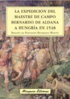 la expedicion del maestre de campo bernardo de aldana a hungria e n 1548 9788478133574