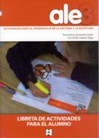 ale 3: actividades para el aprendizaje de la lectura y la escritu ra: libreta de actividades para el alumno rosa mary gonzalez seijas 9788478696574