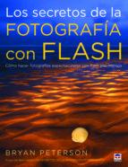los secretos de la fotografia con flash: como hacer fotografias e spectaculares con flash electronico bryan peterson 9788479029074