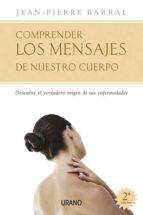 comprender los mensajes de nuestro cuerpo: descubrir el origen de nuestras enfermedades-jean-pierre barral-9788479536374