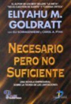 necesario pero no suficiente: una novela empresarial sobre la teo ria de las limitaciones eliyahu m. goldratt eli schragenheim carol a. ptak 9788479784874