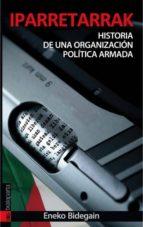 iparretarrak: historia de una organizacion politica armada-eneko bidegain-9788481366174