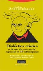 dialectica eristica o el arte de tener razon, expuesta en 38 estr atagemas-arthur schopenhauer-9788481648874