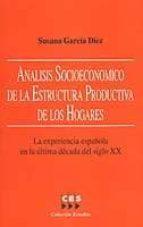 analisis socioeconomico de la estructura productiva de los hogare s: la experiencia española en la ultima decada del siglo xx-susana garcia diez-9788481881974