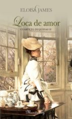 loca de amor: cuarteto duquesas ii eloisa james 9788483651674