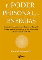 el poder personal y las energias: conocimientos, tecnicas y aprendizajes para desarrollar tu poder personal, protegerte de   las energias negativas y fluir en armonia con la vida jose maria jimenez solana 9788484457374