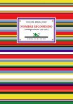 nombre escondido: antologia esencial 1928-1984-vicente aleixandre-9788484724674