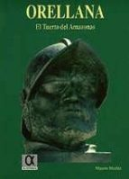 orellana. el tuerto del amazonas mauro muñiz 9788488676474
