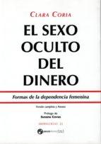 EL SEXO OCULTO DEL DINERO: FORMAS DE LA DEPENDENCIA FEMENINA de CLARA CORIA