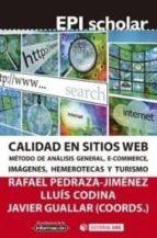 calidad en sitios web: metodo de analisis general, ecommerce, imagenes, hemerotecas y turismo rafael pedraza jimenez lluis codina javier guallar 9788490644874