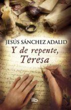 y de repente, teresa jesus sanchez adalid 9788490702574