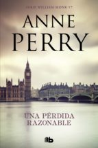UNA PERDIDA RAZONABLE (DETECTIVE WILLIAM MONK 17)