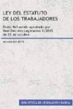 ley del estatuto de los trabajadores 2015. texto refundido aproba do por real dec-9788490855874