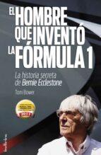 el hombre que invento la formula 1: la historia secreta de bernie ecclestone tom bower 9788493795474