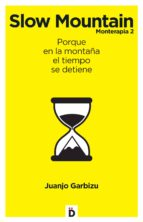 monterapia 2: slow mountain: porque en la montaña el tiempo se detiene juanjo garbizu 9788494362774