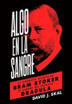 algo en la sangre: la biografia secreta de bram stoker, el hombre que escribio dracula david j. skal 9788494458774