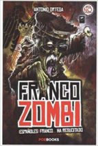 franco zombi:  españoles, franco ha resucitado antonio ortega 9788494554674