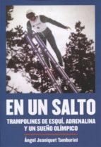 en un salto: trampolines de esqui, adrenalina y un sueño olimpico angel joaniquet tamburini 9788494565274