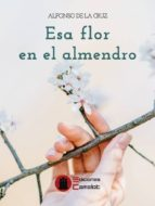 esa flor en el almendro-alfonso de la cruz suarez-9788494844874