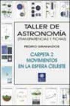 taller de astronomia: transparencias y fichas (carpeta 2, movimie ntos en la esfera celeste)-pedro granados-9788495495174