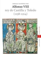 alfonso viii: rey de castilla y toledo (1158 1214) gonzalo martinez diez 9788497043274