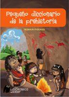 pequeño diccionario de la prehistoria (la biblioteca del saber) 9788497543774