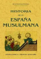 historia de la españa musulmana (ed. facsimil de la ed.: barcelon a: labor, 1932)-palencia gonzalez-9788497612074