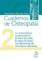 cuadernos de osteopatia 2: la musculatura lumbo-pelvica. el iliac o. el pubis. el sacro. el coxis. las dismetrias de miembros inferiores-francisco fajardo ruiz-9788498270174