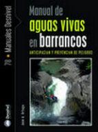 manual de aguas vivas en barrancos: anticipacion y prevencion de peligros-jose a. ortega becerril-9788498291674
