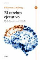 el cerebro ejecutivo: lobulos frontales y mente civilizada-elkhonon goldberg-9788498928174