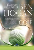 cinco lecciones de ben hogan: los fundamentos modernos de golf-ben hogan-9788499100074