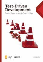 TEST-DRIVEN DEVELOPMENT: TESTE E DESIGN NO MUNDO REAL COM RUBY